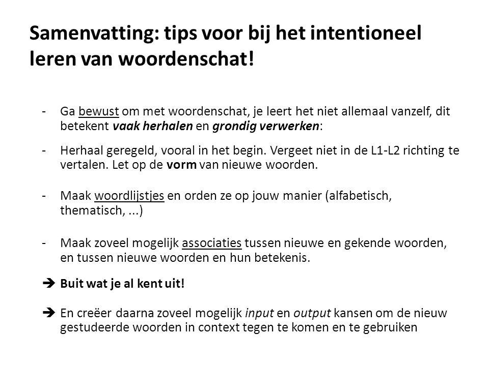 Samenvatting: tips voor bij het intentioneel leren van woordenschat! -Ga bewust om met woordenschat, je leert het niet allemaal vanzelf, dit betekent