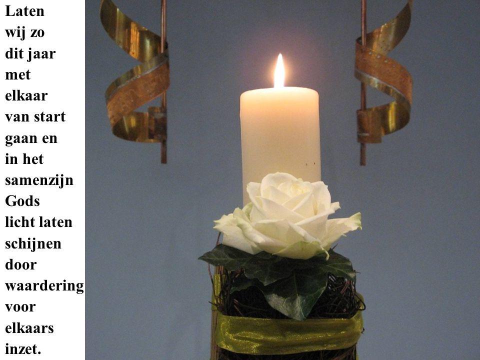 Laten wij zo dit jaar met elkaar van start gaan en in het samenzijn Gods licht laten schijnen door waardering voor elkaars inzet.