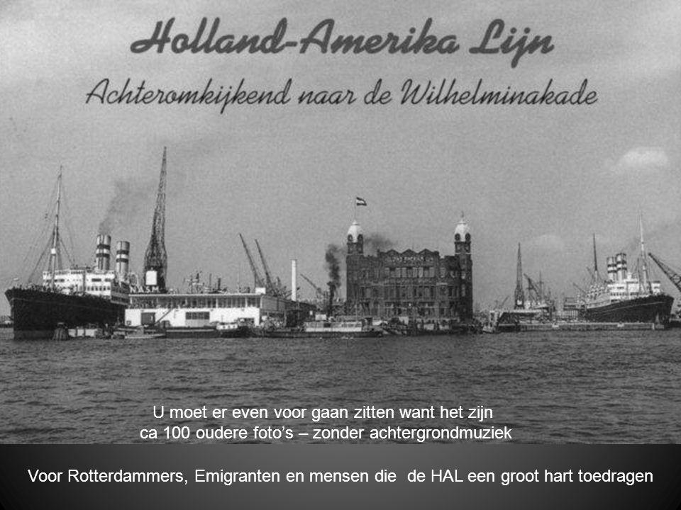 Voor Rotterdammers, Emigranten en mensen die de HAL een groot hart toedragen U moet er even voor gaan zitten want het zijn ca 100 oudere foto's – zonder achtergrondmuziek