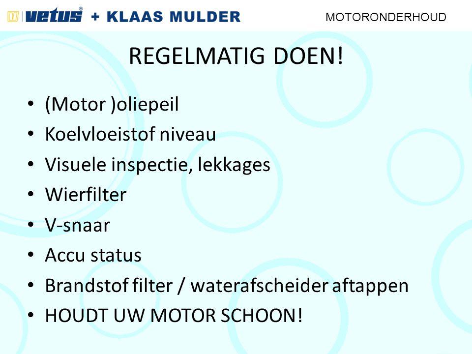 REGELMATIG DOEN! (Motor )oliepeil Koelvloeistof niveau Visuele inspectie, lekkages Wierfilter V-snaar Accu status Brandstof filter / waterafscheider a