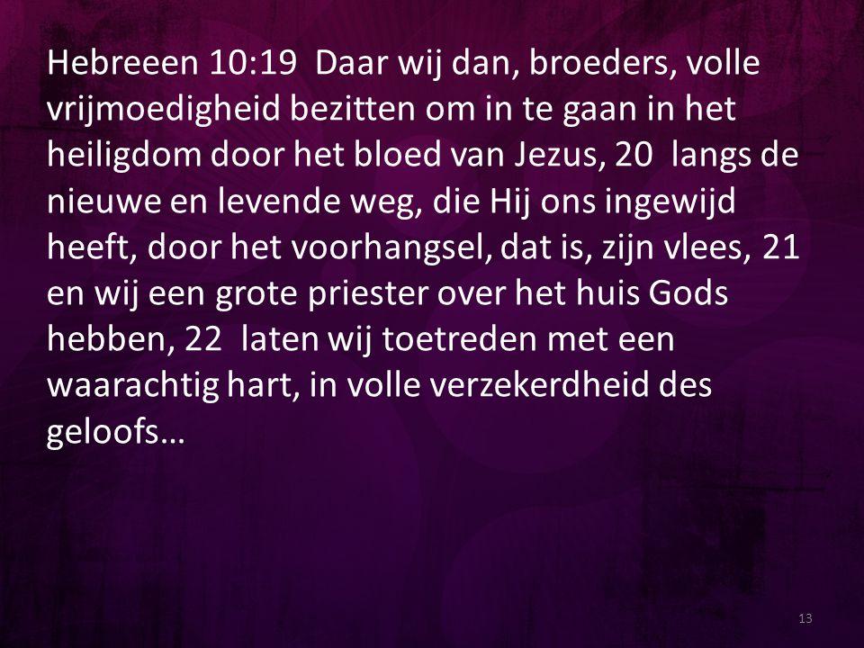 Hebreeen 10:19 Daar wij dan, broeders, volle vrijmoedigheid bezitten om in te gaan in het heiligdom door het bloed van Jezus, 20 langs de nieuwe en le