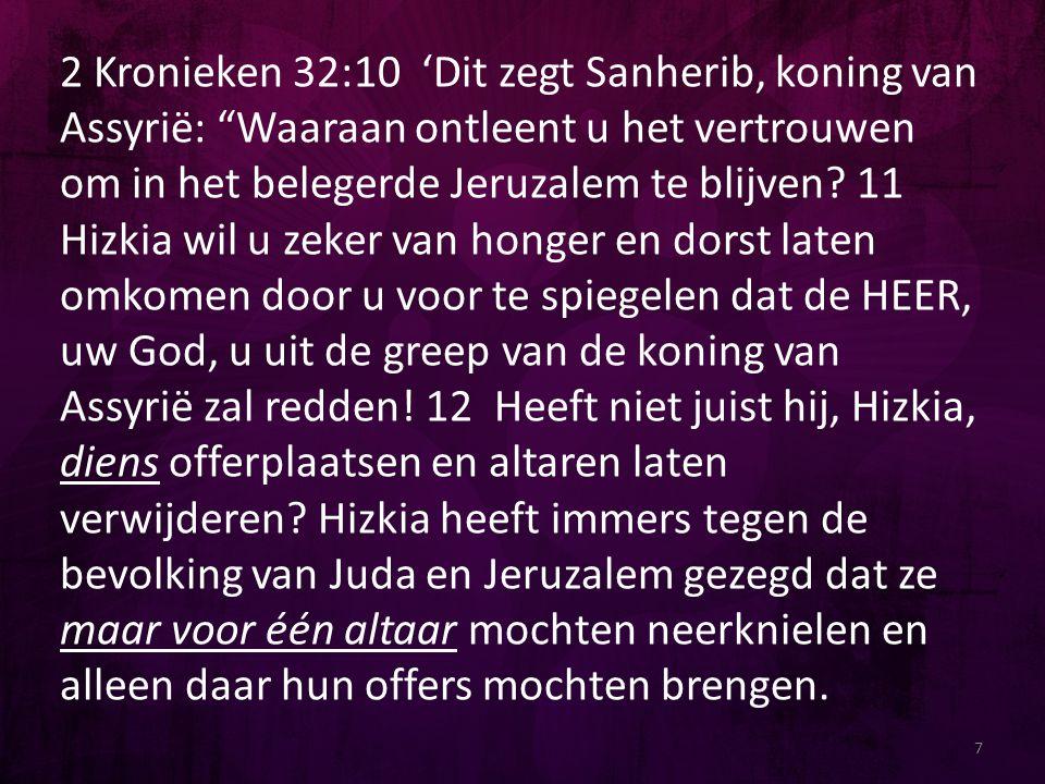 """2 Kronieken 32:10 'Dit zegt Sanherib, koning van Assyrië: """"Waaraan ontleent u het vertrouwen om in het belegerde Jeruzalem te blijven? 11 Hizkia wil u"""