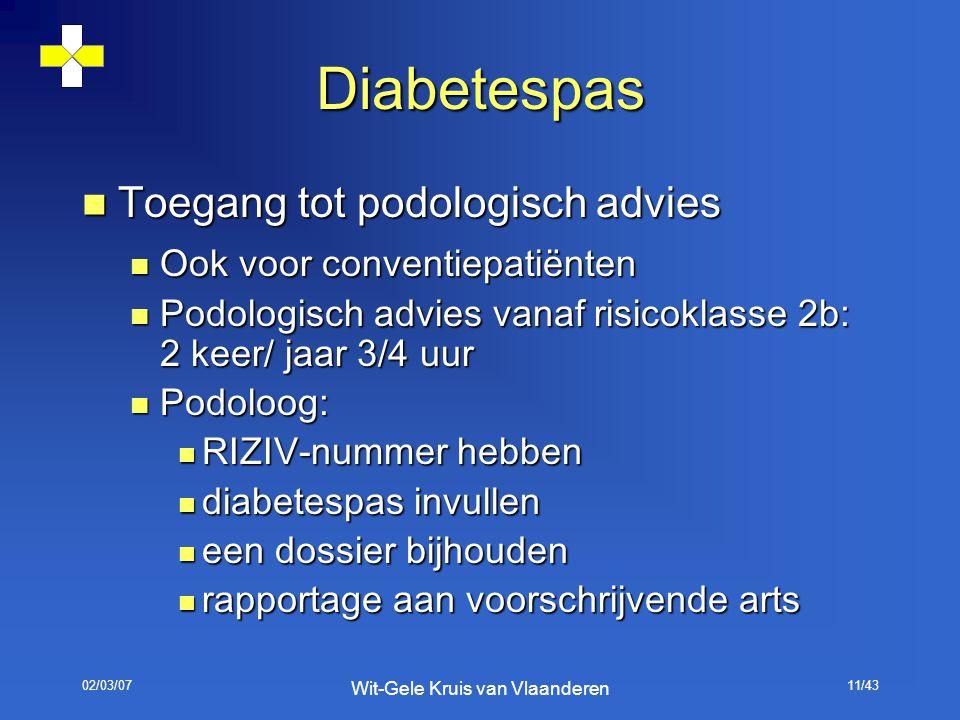 02/03/07 Wit-Gele Kruis van Vlaanderen 11/43 Diabetespas Toegang tot podologisch advies Toegang tot podologisch advies Ook voor conventiepatiënten Ook