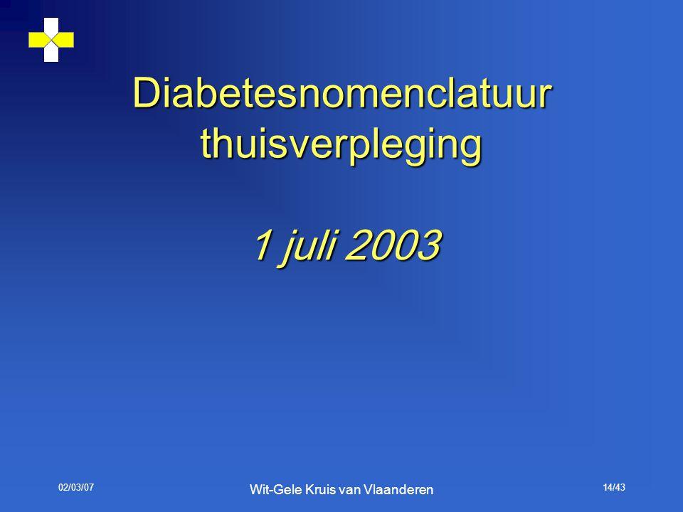 02/03/07 Wit-Gele Kruis van Vlaanderen 14/43 Diabetesnomenclatuur thuisverpleging 1 juli 2003