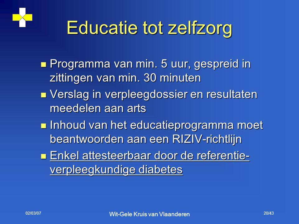 02/03/07 Wit-Gele Kruis van Vlaanderen 20/43 Educatie tot zelfzorg Programma van min. 5 uur, gespreid in zittingen van min. 30 minuten Programma van m