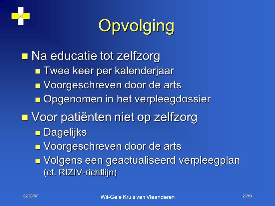 02/03/07 Wit-Gele Kruis van Vlaanderen 23/43 Opvolging Na educatie tot zelfzorg Na educatie tot zelfzorg Twee keer per kalenderjaar Twee keer per kale