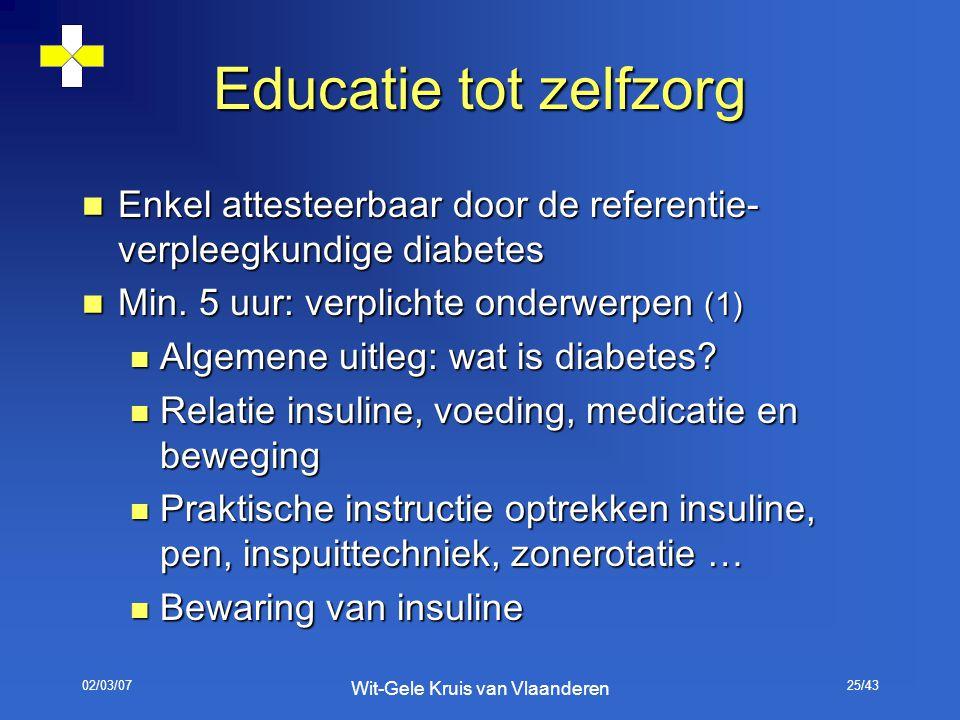 02/03/07 Wit-Gele Kruis van Vlaanderen 25/43 Educatie tot zelfzorg Enkel attesteerbaar door de referentie- verpleegkundige diabetes Enkel attesteerbaa