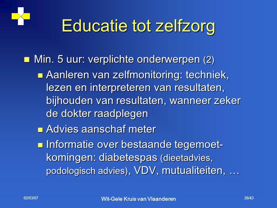 02/03/07 Wit-Gele Kruis van Vlaanderen 26/43 Educatie tot zelfzorg Min. 5 uur: verplichte onderwerpen (2) Min. 5 uur: verplichte onderwerpen (2) Aanle
