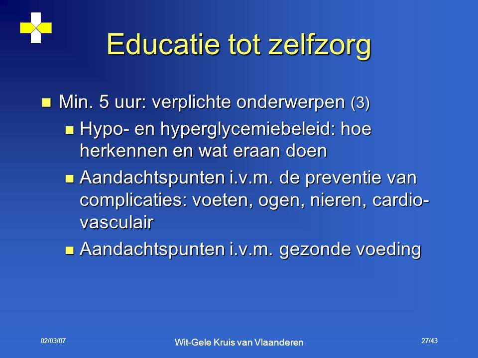 02/03/07 Wit-Gele Kruis van Vlaanderen 27/43 Educatie tot zelfzorg Min. 5 uur: verplichte onderwerpen (3) Min. 5 uur: verplichte onderwerpen (3) Hypo-