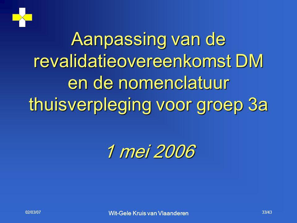 02/03/07 Wit-Gele Kruis van Vlaanderen 33/43 Aanpassing van de revalidatieovereenkomst DM en de nomenclatuur thuisverpleging voor groep 3a 1 mei 2006