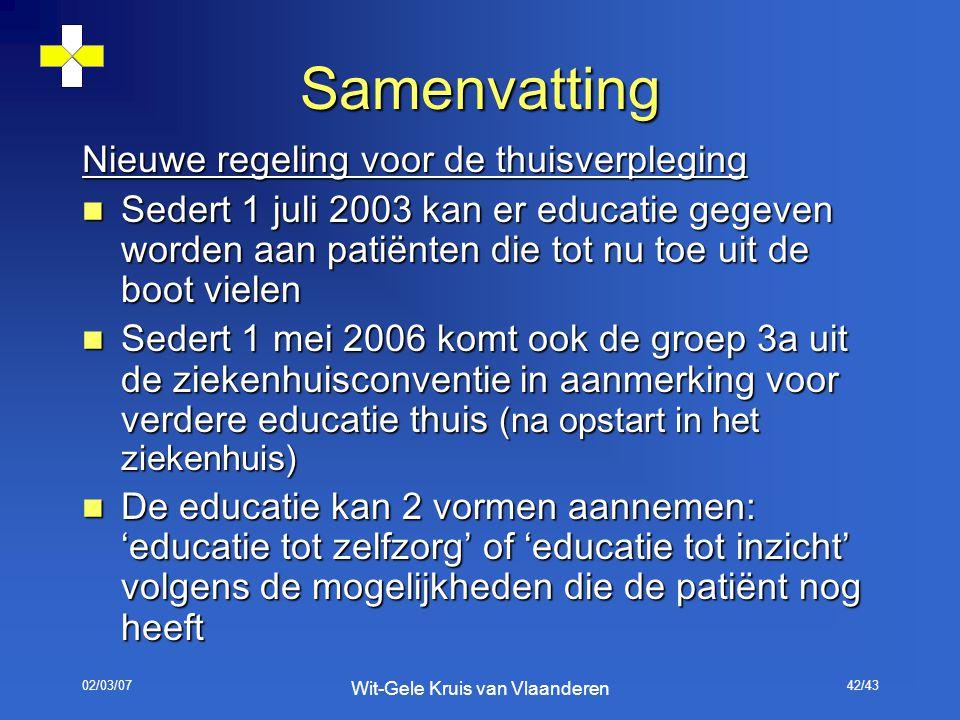02/03/07 Wit-Gele Kruis van Vlaanderen 42/43 Samenvatting Nieuwe regeling voor de thuisverpleging Sedert 1 juli 2003 kan er educatie gegeven worden aa