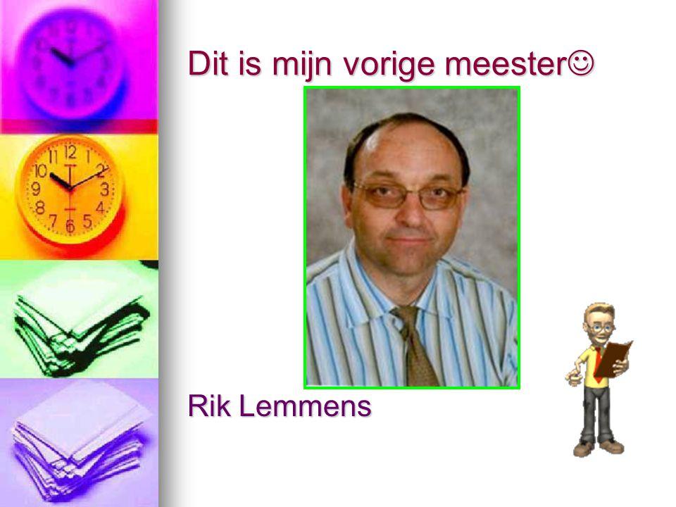 Over meester Rik Meester Rik is : Super, lief, aardig, de beste meester ooit en nog veel meer.