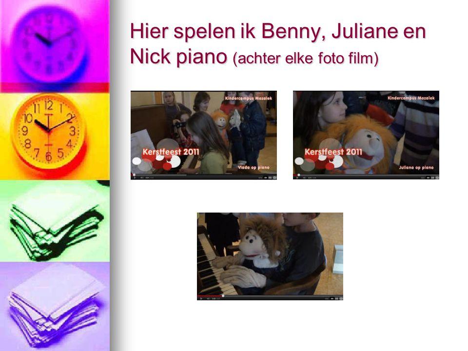 Hier spelen ik Benny, Juliane en Nick piano (achter elke foto film)