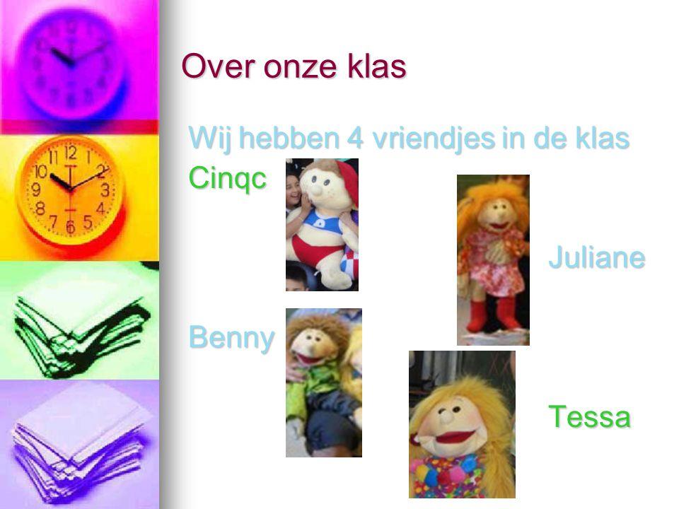 Over onze klas Wij hebben 4 vriendjes in de klas Cinqc Juliane Benny Tessa