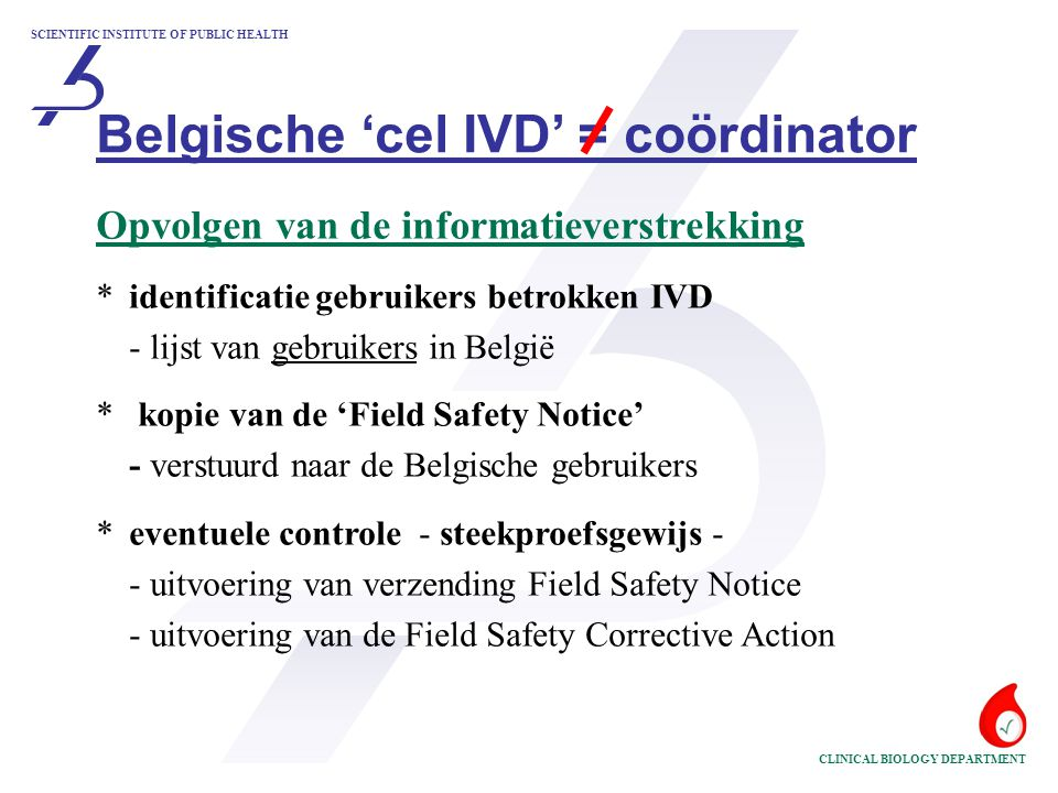 SCIENTIFIC INSTITUTE OF PUBLIC HEALTH CLINICAL BIOLOGY DEPARTMENT Opvolgen van de informatieverstrekking *identificatie gebruikers betrokken IVD - lij
