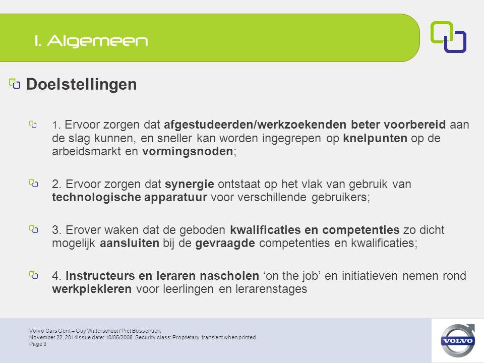 Volvo Cars Gent – Guy Waterschoot / Piet Bosschaert Page 4 November 22, 2014Issue date: 10/05/2008 Security class: Proprietary, transient when printed Brug bouwen tussen Industrie & Afgestudeerden/werkzoekenden 1.