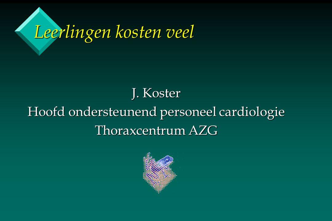 Leerlingen kosten veel J. Koster Hoofd ondersteunend personeel cardiologie Thoraxcentrum AZG