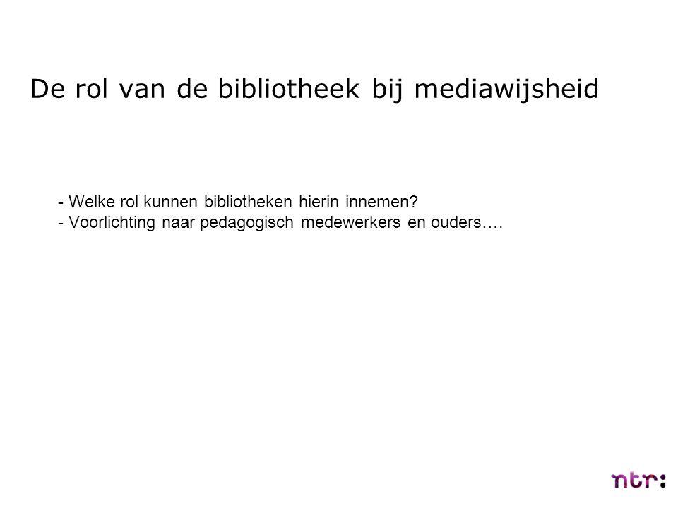 De rol van de bibliotheek bij mediawijsheid - Welke rol kunnen bibliotheken hierin innemen? - Voorlichting naar pedagogisch medewerkers en ouders….
