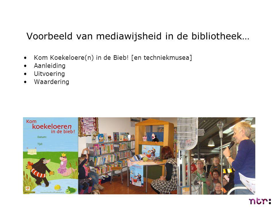 Voorbeeld van mediawijsheid in de bibliotheek… Kom Koekeloere(n) in de Bieb! [en techniekmusea] Aanleiding Uitvoering Waardering