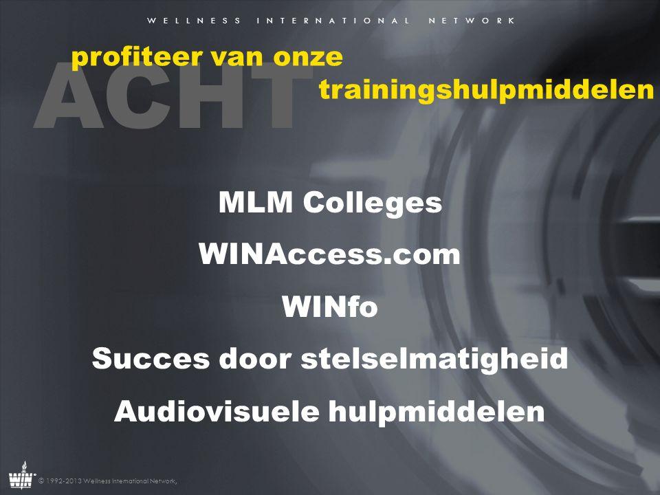 W E L L N E S S I N T E R N A T I O N A L N E T W O R K ® © 1992-2013 Wellness International Network, ACHT profiteer van onze trainingshulpmiddelen ML