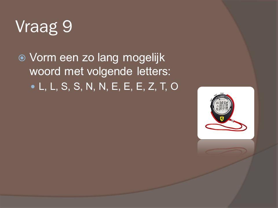Vraag 9  Vorm een zo lang mogelijk woord met volgende letters: L, L, S, S, N, N, E, E, E, Z, T, O