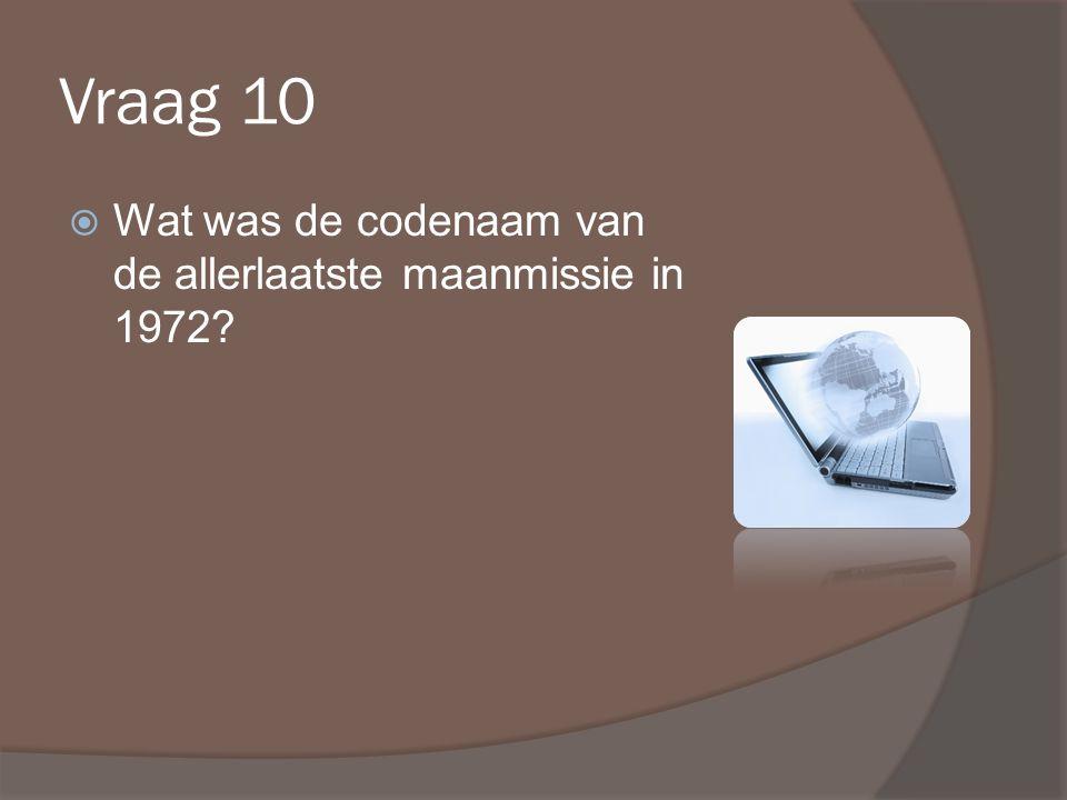 Vraag 10  Wat was de codenaam van de allerlaatste maanmissie in 1972?