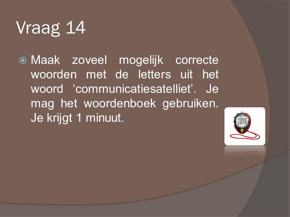 Vraag 14  Maak zoveel mogelijk correcte woorden met de letters uit het woord 'communicatiesatelliet'.