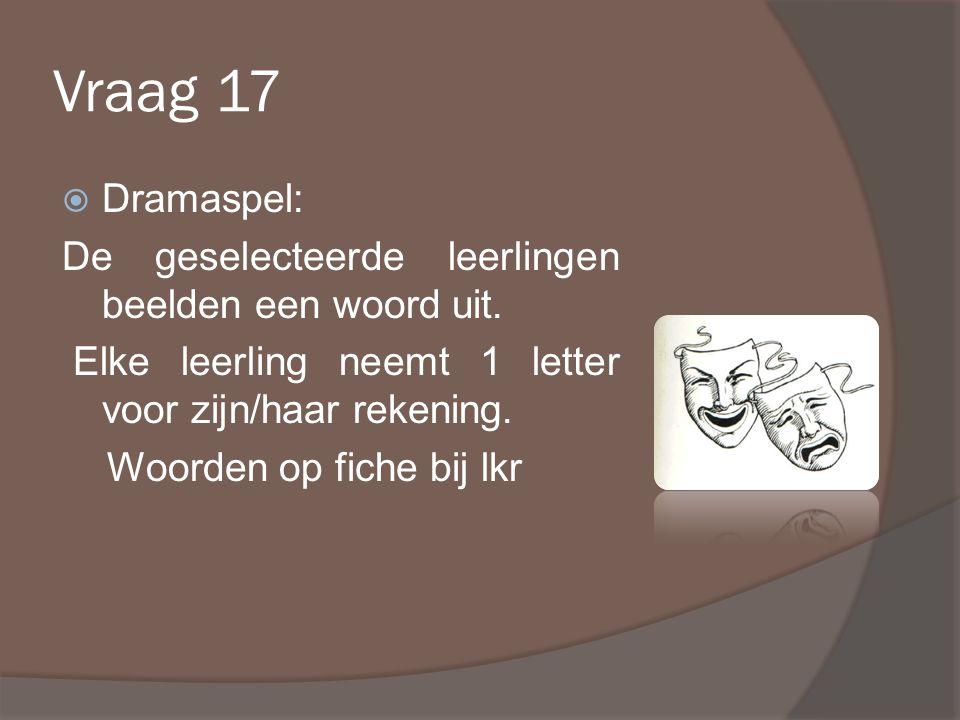 Vraag 17  Dramaspel: De geselecteerde leerlingen beelden een woord uit.
