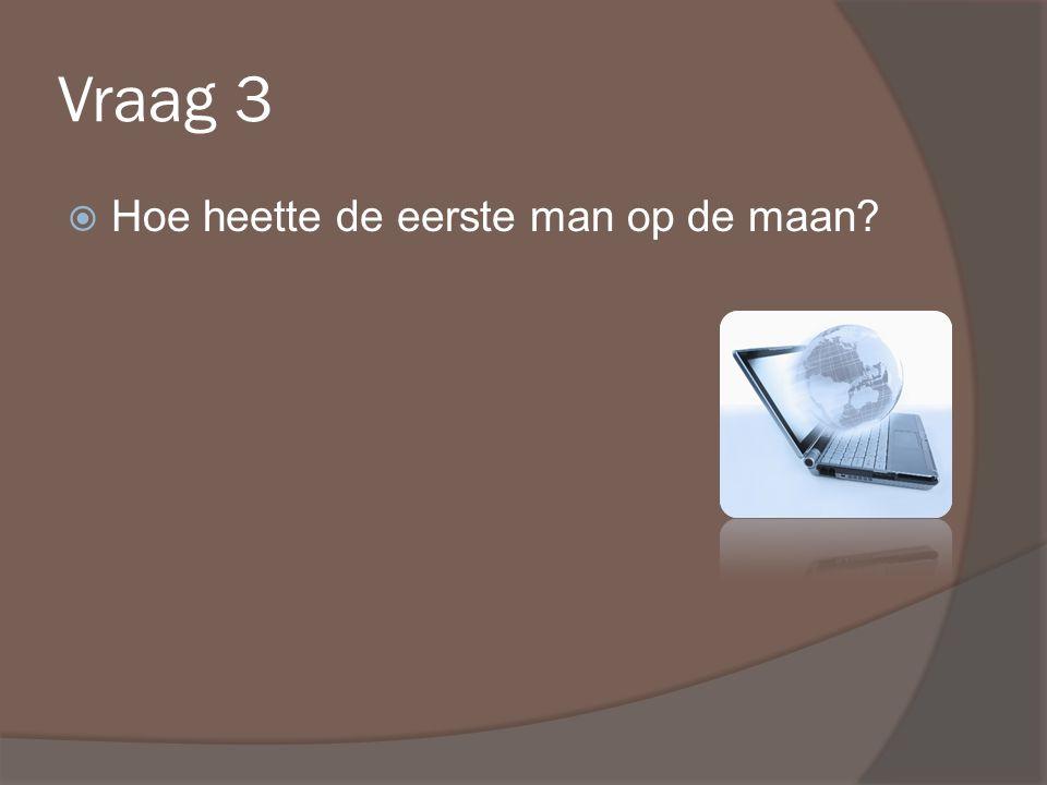 Vraag 3  Hoe heette de eerste man op de maan
