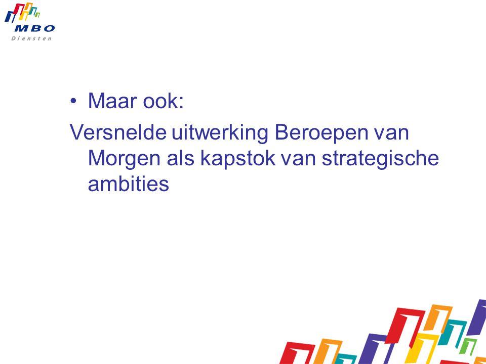 Maar ook: Versnelde uitwerking Beroepen van Morgen als kapstok van strategische ambities