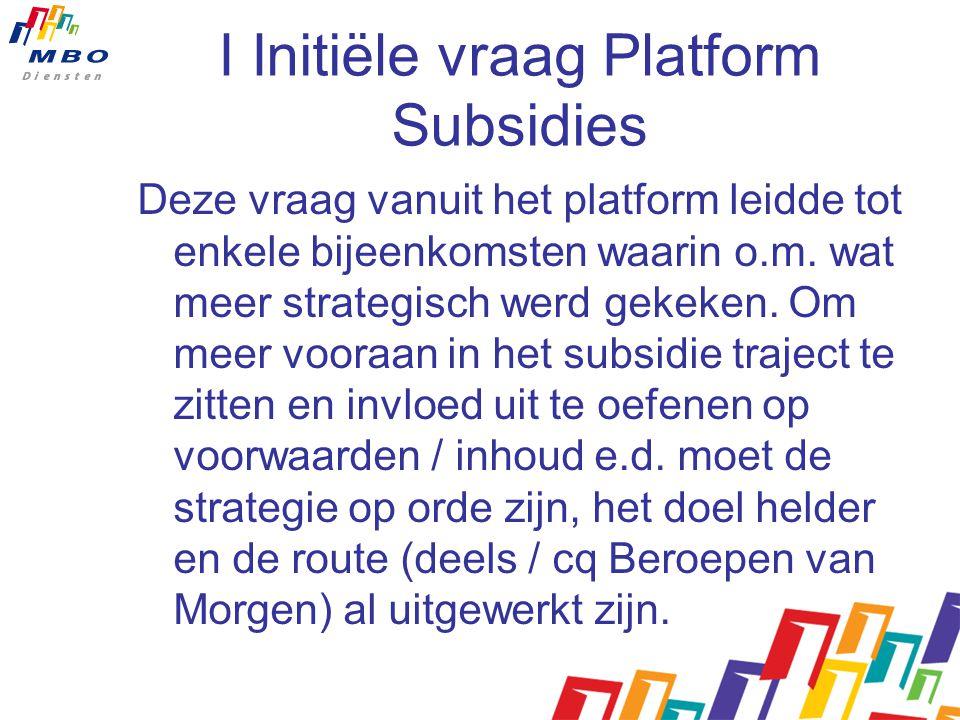 I Initiële vraag Platform Subsidies Deze vraag vanuit het platform leidde tot enkele bijeenkomsten waarin o.m.