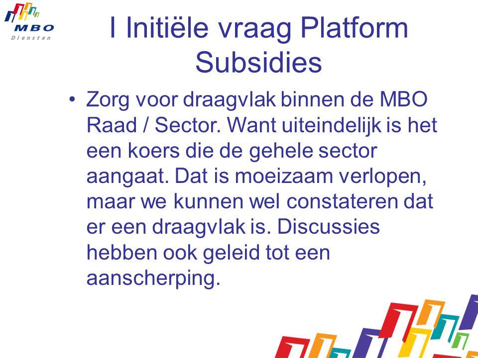 I Initiële vraag Platform Subsidies Zorg voor draagvlak binnen de MBO Raad / Sector.