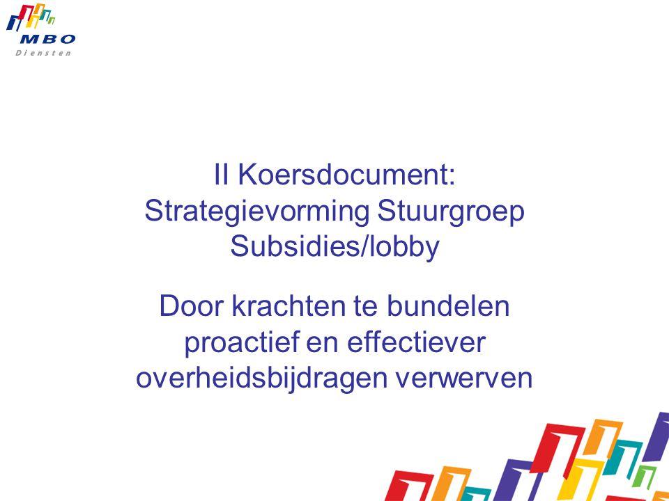 II Koersdocument: Strategievorming Stuurgroep Subsidies/lobby Door krachten te bundelen proactief en effectiever overheidsbijdragen verwerven