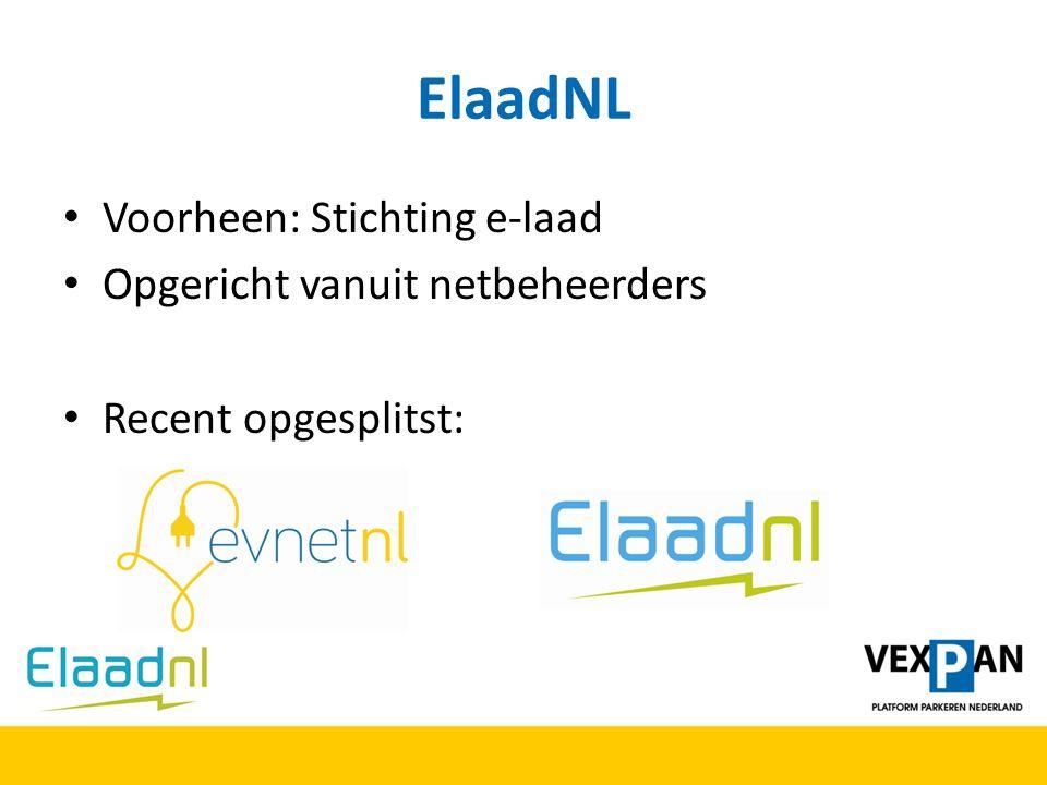 ElaadNL Voorheen: Stichting e-laad Opgericht vanuit netbeheerders Recent opgesplitst:
