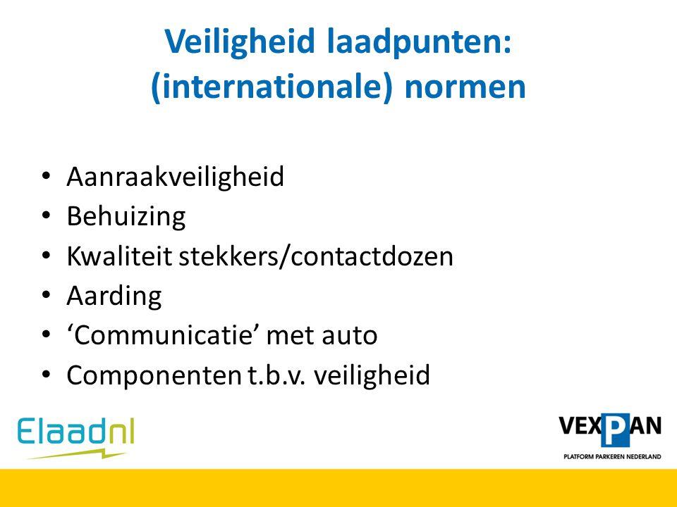 Veiligheid laadpunten: (internationale) normen Aanraakveiligheid Behuizing Kwaliteit stekkers/contactdozen Aarding 'Communicatie' met auto Componenten