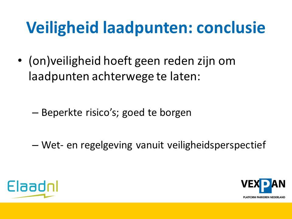 Veiligheid laadpunten: conclusie (on)veiligheid hoeft geen reden zijn om laadpunten achterwege te laten: – Beperkte risico's; goed te borgen – Wet- en