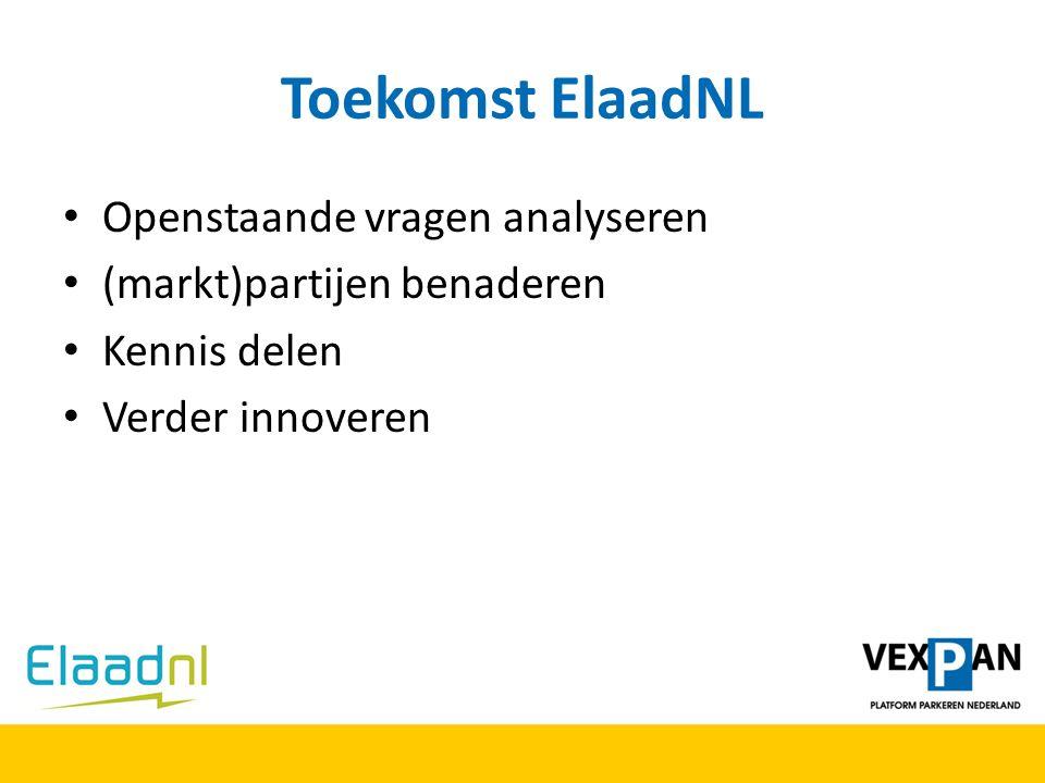 Toekomst ElaadNL Openstaande vragen analyseren (markt)partijen benaderen Kennis delen Verder innoveren