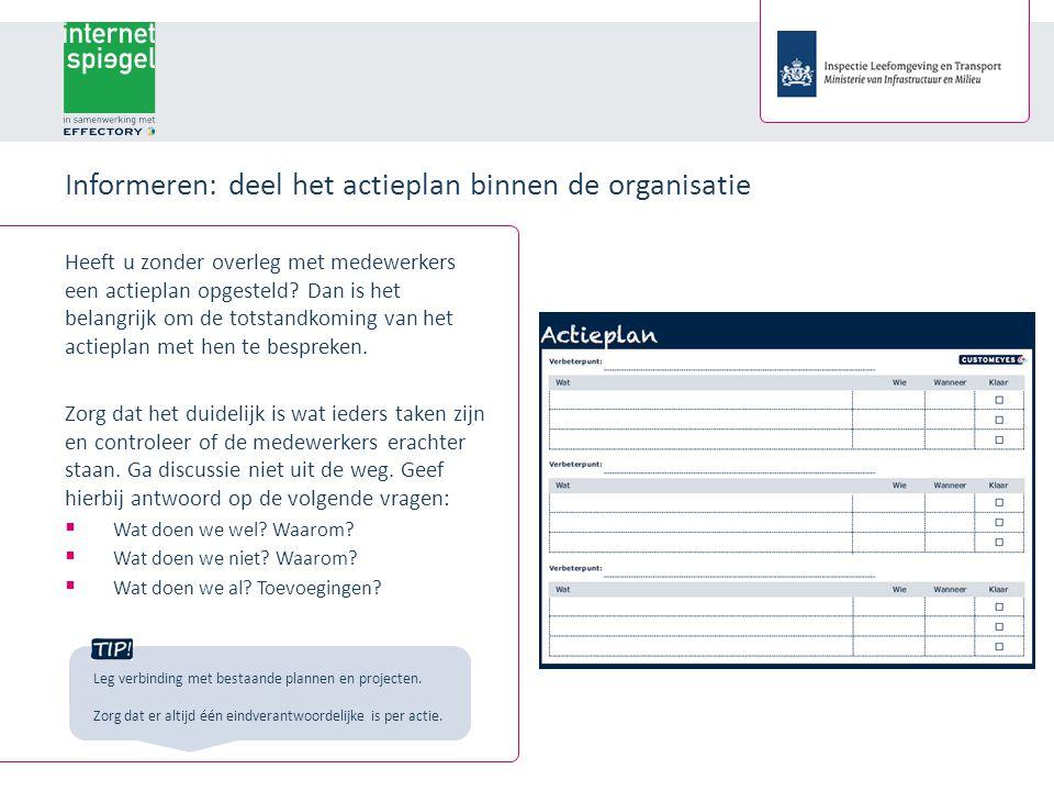 Informeren: deel het actieplan binnen de organisatie Heeft u zonder overleg met medewerkers een actieplan opgesteld.