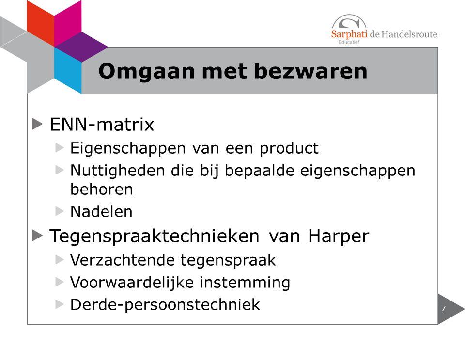 ENN-matrix Eigenschappen van een product Nuttigheden die bij bepaalde eigenschappen behoren Nadelen Tegenspraaktechnieken van Harper Verzachtende tegenspraak Voorwaardelijke instemming Derde-persoonstechniek 7 Omgaan met bezwaren