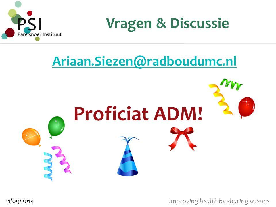 Improving health by sharing science Vragen & Discussie Ariaan.Siezen@radboudumc.nl Proficiat ADM! 11/09/2014