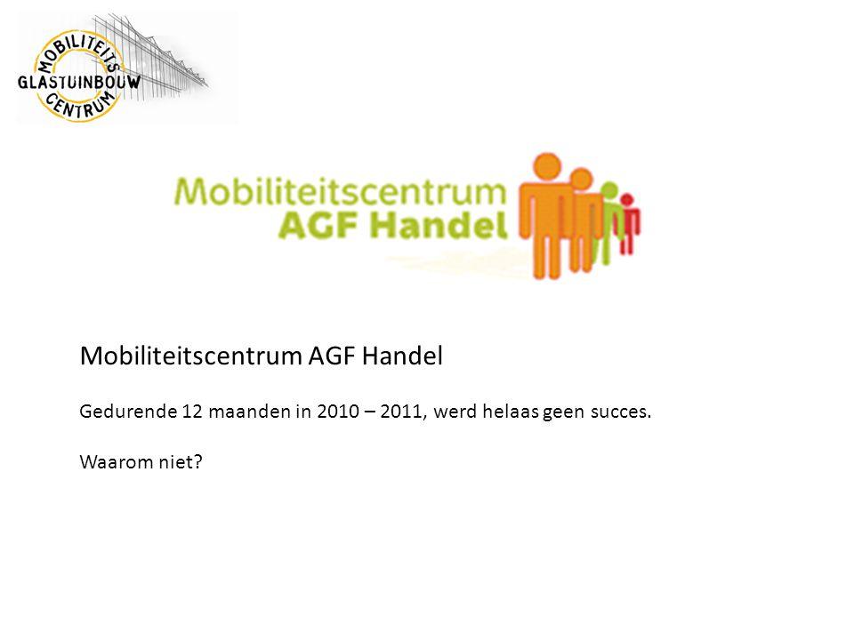 Mobiliteitscentrum AGF Handel Gedurende 12 maanden in 2010 – 2011, werd helaas geen succes. Waarom niet?