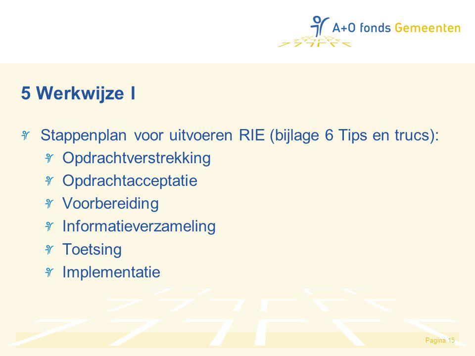 Pagina 15 5 Werkwijze I Stappenplan voor uitvoeren RIE (bijlage 6 Tips en trucs): Opdrachtverstrekking Opdrachtacceptatie Voorbereiding Informatieverzameling Toetsing Implementatie