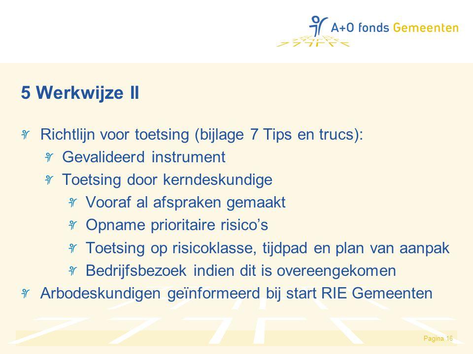 Pagina 16 5 Werkwijze II Richtlijn voor toetsing (bijlage 7 Tips en trucs): Gevalideerd instrument Toetsing door kerndeskundige Vooraf al afspraken ge