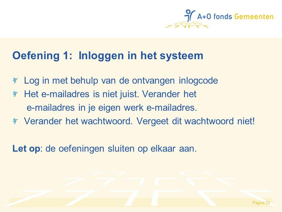 Pagina 20 Oefening 1: Inloggen in het systeem Log in met behulp van de ontvangen inlogcode Het e-mailadres is niet juist. Verander het e-mailadres in