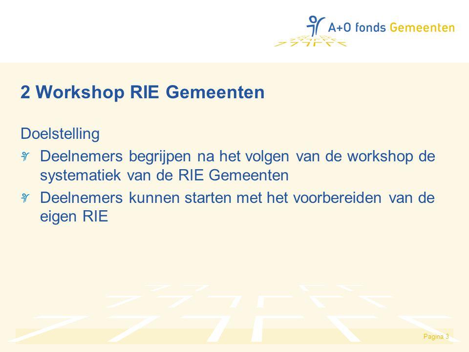 Pagina 3 2 Workshop RIE Gemeenten Doelstelling Deelnemers begrijpen na het volgen van de workshop de systematiek van de RIE Gemeenten Deelnemers kunne
