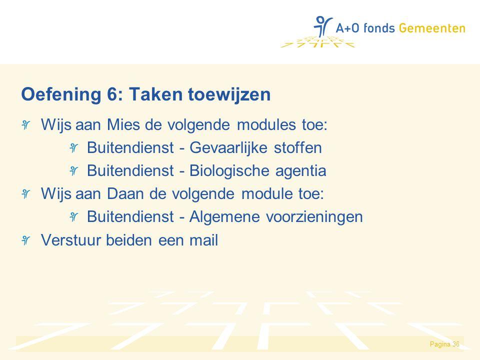 Pagina 36 Oefening 6: Taken toewijzen Wijs aan Mies de volgende modules toe: Buitendienst - Gevaarlijke stoffen Buitendienst - Biologische agentia Wij