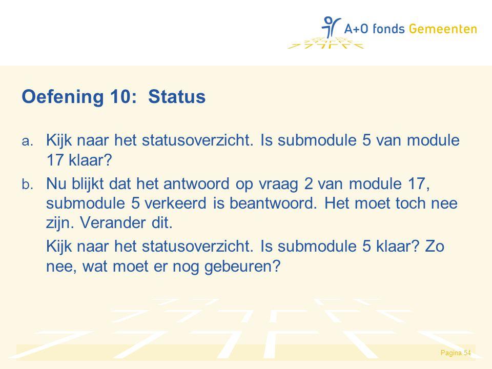 Pagina 54 Oefening 10: Status a. Kijk naar het statusoverzicht. Is submodule 5 van module 17 klaar? b. Nu blijkt dat het antwoord op vraag 2 van modul