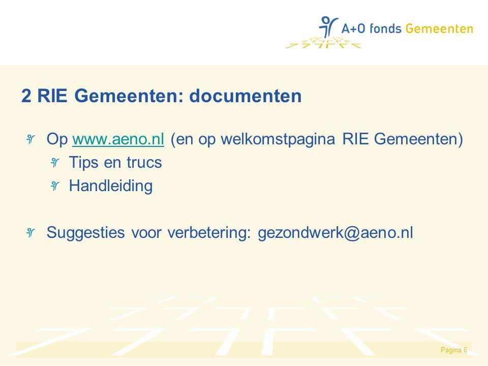 Pagina 6 2 RIE Gemeenten: documenten Op www.aeno.nl (en op welkomstpagina RIE Gemeenten)www.aeno.nl Tips en trucs Handleiding Suggesties voor verbeter