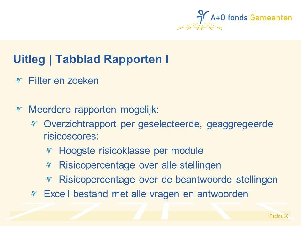 Pagina 66 Uitleg | Tabblad Rapporten I Filter en zoeken Meerdere rapporten mogelijk: Overzichtrapport per geselecteerde, geaggregeerde risicoscores: H
