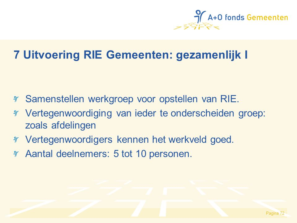 Samenstellen werkgroep voor opstellen van RIE. Vertegenwoordiging van ieder te onderscheiden groep: zoals afdelingen Vertegenwoordigers kennen het wer